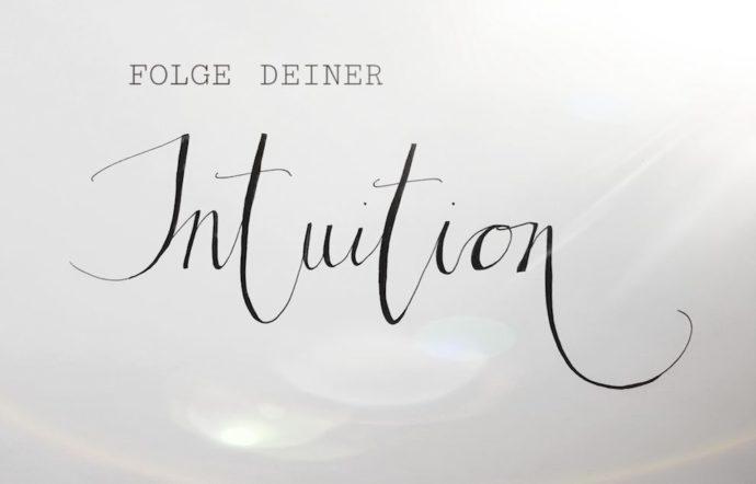 Folge Deiner Intuition
