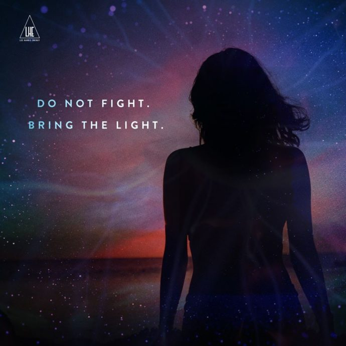 Do not Fight – bring the Light!
